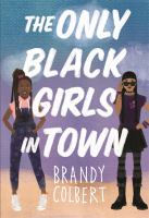 The only black girls in town by Brandy Colbert.