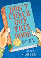 Don't check out this book! by Kate Klise ; illustrated by M. Sarah Klise.