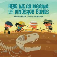 """Here we go digging for dinosaur bones : sung to the tune of """"here we go round the mulberry bush"""" Book cover"""