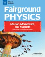 Fairground physics : motion, momentum, and magnets with hands-on science activites  Cover Image