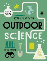 Experiment with outdoor science by Nick Arnold ; [illustrated by Giulia Zoavo].