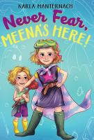 Never fear, Meena's here! by Karla Manternach ; illustrated by Mina Price.