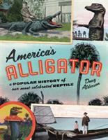 America's alligator : a popular history of our most celebrated reptile Book cover