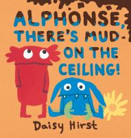 Alphonse, there's mud on the ceiling! Book cover