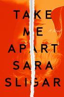 Take me apart by Sara Sligar.