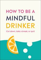 How to be a mindful drinker : cut down, take a break, or quit Book cover