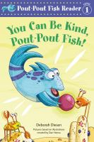 You can be kind, Pout-Pout Fish! by Deborah Diesen ; pictures by Greg Paprocki, based on illustrations created by Dan Hanna.
