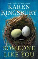 Someone like you by Karen Kingsbury.
