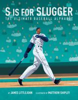 S is for slugger : the ultimate baseball alphabet  Cover Image