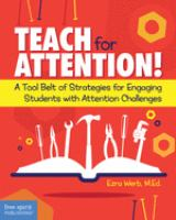 Teach for attention! : a tool belt of strategies for engaging students with attention challenges