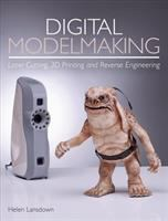 Digital modelmaking : laser cutting, 3D printing and reverse engineering