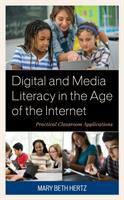 Digital and media literacy in the age of the Internet : practical classroom applications