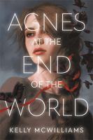 Agnes at the end of the world by Kelly McWilliams.