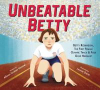 Unbeatable Betty : the first female Olympic track & field gold medalist  Cover Image