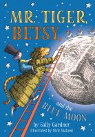 Mr. Tiger, Betsy, and the blue moon by Sally Gardner ; illustrated by Nick Maland.