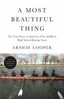A most beautiful thing : the true story of America's first all-black high school rowing team  Cover Image