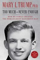 Too much and never enough : how my family created the world's most dangerous man Book cover