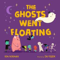 The ghosts went floating by Kim Norman ; pictures by Jay Fleck.