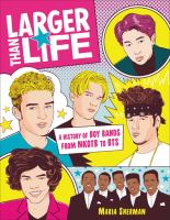 Larger than life : a history of boy bands from NKOTB to BTS Book cover