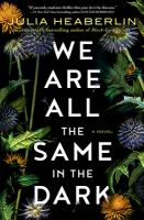 We are all the same in the dark by Julia Heaberlin.