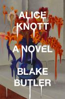 Alice Knott by Blake Butler.