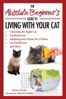 The absolute beginner's guide to living with your cat : choosing the right cat, cat behaviors, adapting your home for a kitten, cat healthcare, and more Book cover