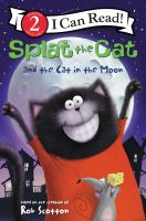 Splat the Cat and the cat in the moon by based on the bestelling books by Rob Scotton ; cover art by Rick Farley ; text by Laura Driscoll ; interior illustrations by Robert Eberz.