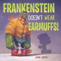 Frankenstein doesn't wear earmuffs! by John Loren.