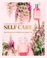 The complete guide to self-care : best practices for a healthier and happier you Book cover