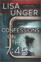 Confessions on the 7:45 : a novel  Cover Image