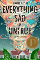 Everything sad is untrue : (a true story)  Cover Image