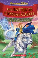 The battle for Crystal Castle : Geronimo Stilton's thirteenth adventure in the Kingdom of Fantasy Book cover
