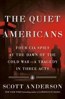 The quiet Americans : four CIA spies at the dawn of the Cold War--a tragedy in three acts Book cover