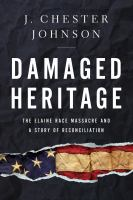 Damaged heritage : the Elaine Race Massacre and a story of reconciliation Book cover