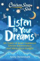 Chicken soup for the soul : listen to your dreams : 101 tales of inner guidance, divine intervention and miraculous insight Book cover