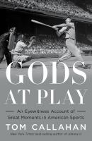 Gods at play : an eyewitness account of great moments in American sports  Cover Image