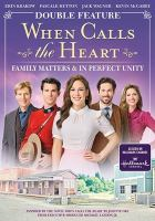When calls the heart. Double Feature Family Matters & In Perfect Unity Book cover