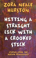 Hitting a straight lick with a crooked stick : stories from the Harlem Renaissance  Cover Image