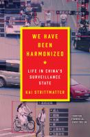 We have been harmonized : life in China's surveillance state  Cover Image