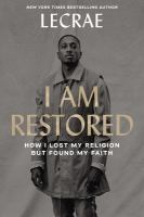 I am restored : how I lost my religion but found my faith  Cover Image