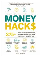 Money hacks : 275+ ways to decrease spending, increase savings, and make your money work for you! Book cover
