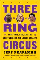 Three-ring circus : Kobe, Shaq, Phil, and the crazy years of the Lakers dynasty  Cover Image