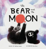 The bear and the moon by words by Matthew Burgess ; pictures by Catia Chien.