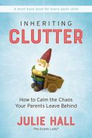 Inheriting clutter : how to calm the chaos your parents leave behind Book cover