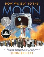 How we got to the moon : the people, technology, and daring feats of science behind humanity's greatest adventure Book cover