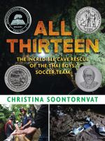 All thirteen : the incredible cave rescue of the Thai boys' soccer team  Cover Image
