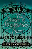 The sisters of Straygarden Place by [by] Hayley Chewins.