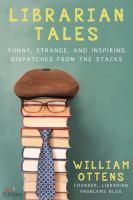 Librarian tales : funny, strange, and inspiring dispatches from the stacks Book cover