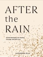 After the rain : gentle reminders for healing, courage, and self-love  Cover Image