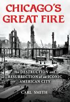 Chicago's great fire : the destruction and resurrection of an iconic American city Book cover